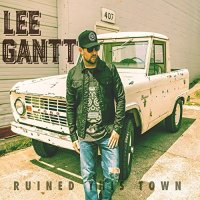 'Ruined This Town' by Lee Gantt on country music airwaves