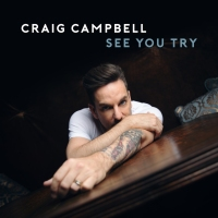 "The wait is almost over for Craig Campbell's ""See You Try"" album"