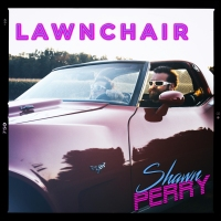"Shawn Perry Releases Music Video for Pop-infused ""Lawnchair"""