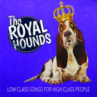 The Royal Hounds : New Album-Low Class Songs For High Class People