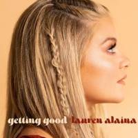 "LAUREN ALAINA ""GETTING GOOD"" BRAND NEW SINGLE"