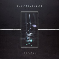 """DISPOSITIONS Release Official Music Video for """"Pitiful"""""""