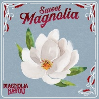 "MAGNOLIA BAYOU Releases New Single, ""Sweet Magnolia"""