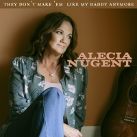 "Universal Truth & Steel Guitar Shine On Alecia Nugent's Debut Country Single, ""They Don't Make 'em Like My Daddy Anymore,"" Available Today"