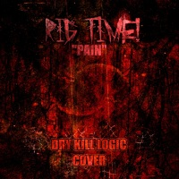"RIG TIME! Releases Bold, Gritty Cover of DRY KILL LOGIC'S ""Pain"""