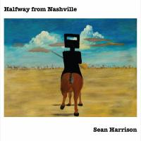 Singer/Songwriter Sean Harrison Brings Wit & Wisdom To 12-Track World View With Debut CD, HALFWAY FROM NASHVILLE