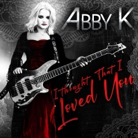 """I Thought That I Loved You"" Abby K's Power Ballad"