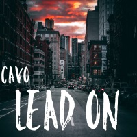 """Lead On"" New Single/Video by Cavo"