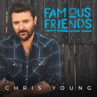 CHRIS YOUNG'S NEW ALBUM – FAMOUS FRIENDS - RELEASING AUGUST 6